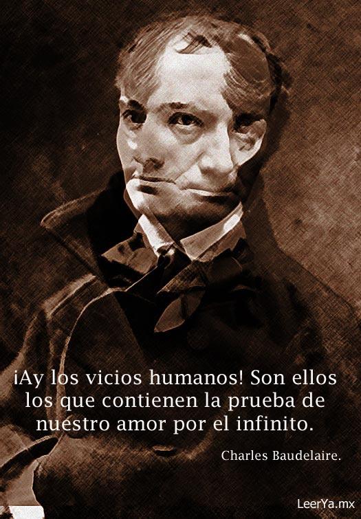 """""""¡Ay, los vicios humanos! Son ellos los que contienen la prueba de nuestro amor por el infinito"""""""