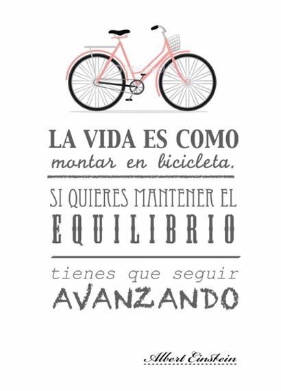 """La vida es como montar en bicicleta. Si quieres mantener el equilibrio tienes que seguir avanzando"""""""