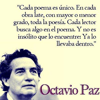 """""""Cada poema es único. En cada obra late, con mayor o menor grado, toda la poesía. Cada lector busca algo en el poema. Y no es insólito que lo encuentre: Ya lo llevaba dentro""""."""